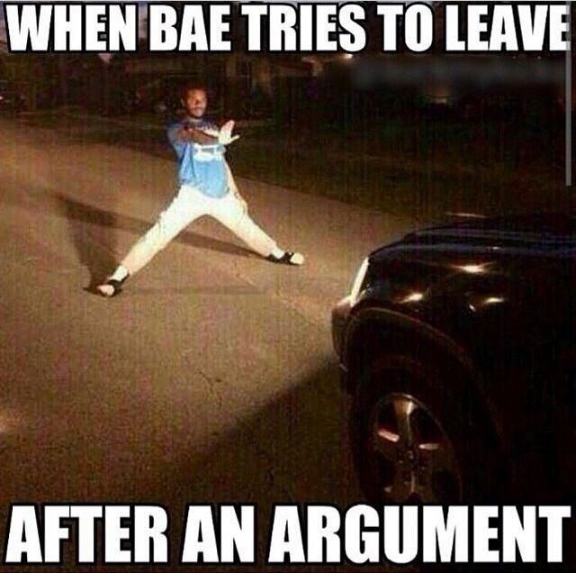 When Bae Tries To Leave After An Argument Funny Pictures Mom Memes Memes