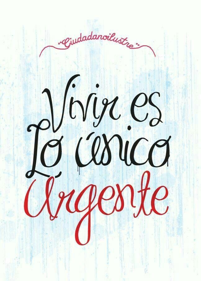 La Urgencia Es Vivir Frases Cortas Frases Y Frases Geniales
