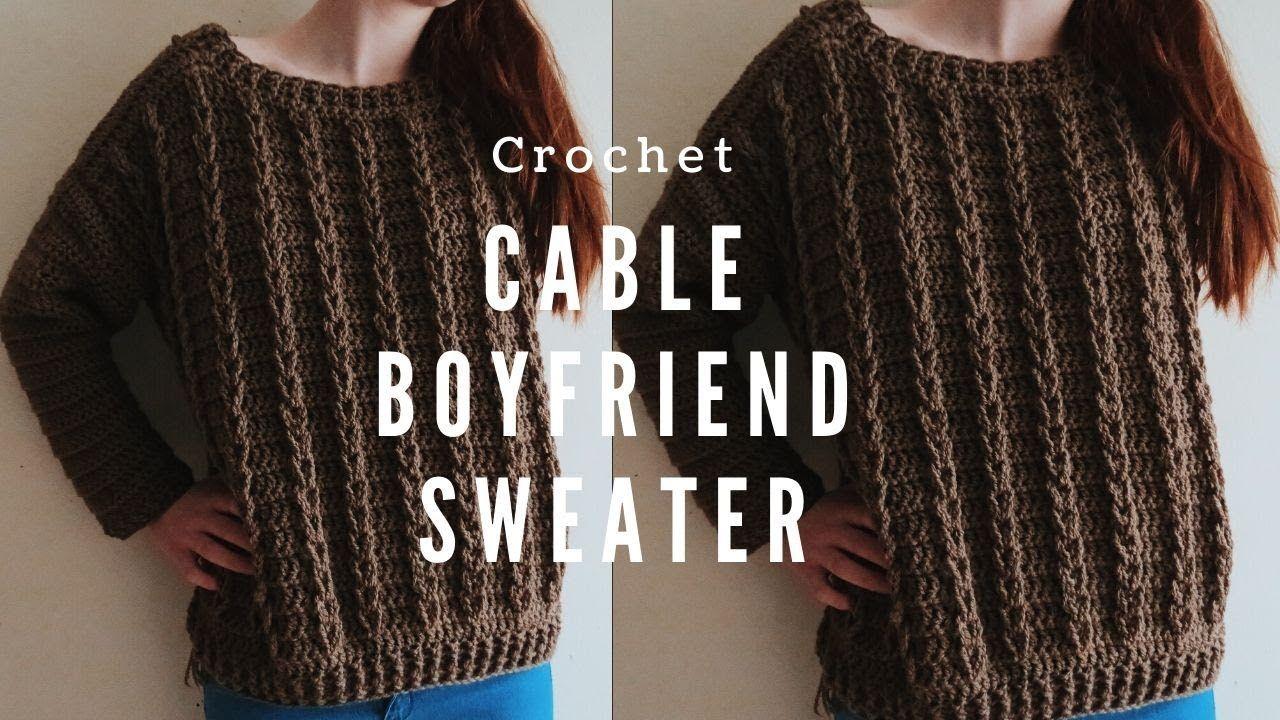 Crochet Cable Boyfriend Sweater Sizes S 5xl Youtube Cable Sweater Pattern Crochet Cable Sweater Crochet Pattern
