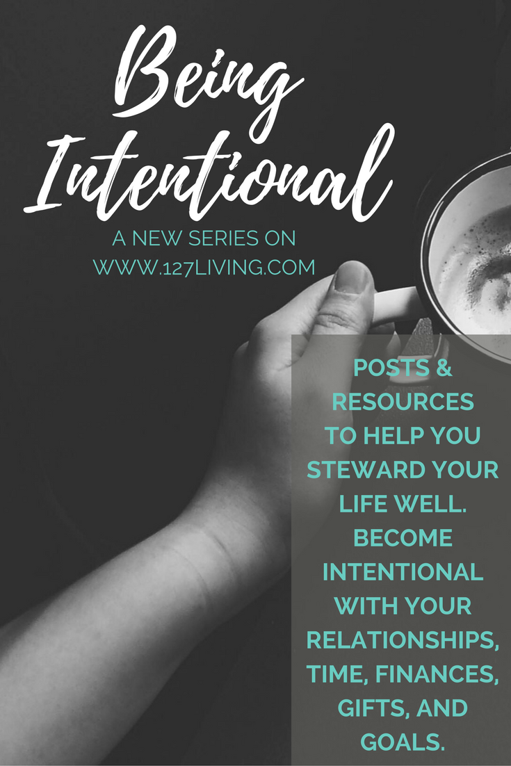 Being Intentional: Stewarding your life well by being