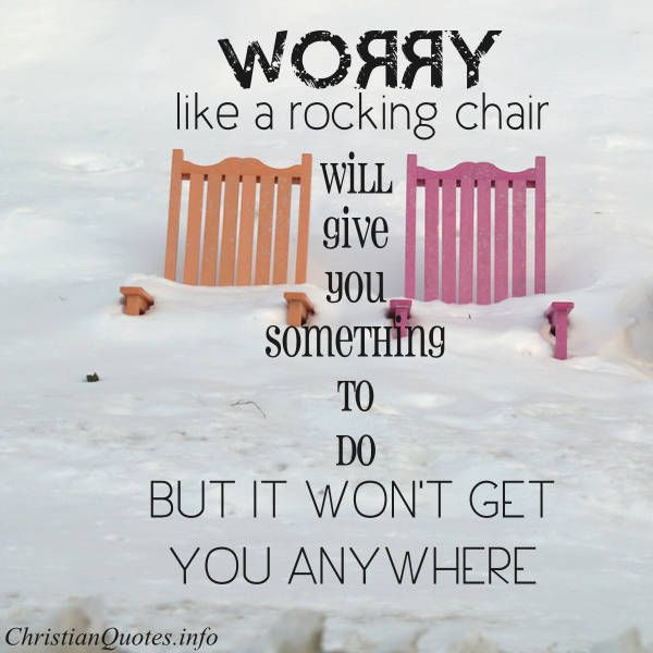 Worry like a rocking chair will give you something to for Chair quotes