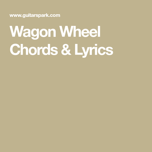 Wagon Wheel Chords Lyrics Guitar Lessons Pinterest Wagon