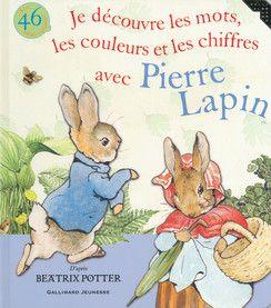 Je Decouvre Les Mots Les Couleurs Et Les Chiffres Avec Pierre Lapin Pierre Lapin Lapin Livre