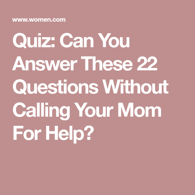 quiz can you answer these 22 questions without calling your mom for