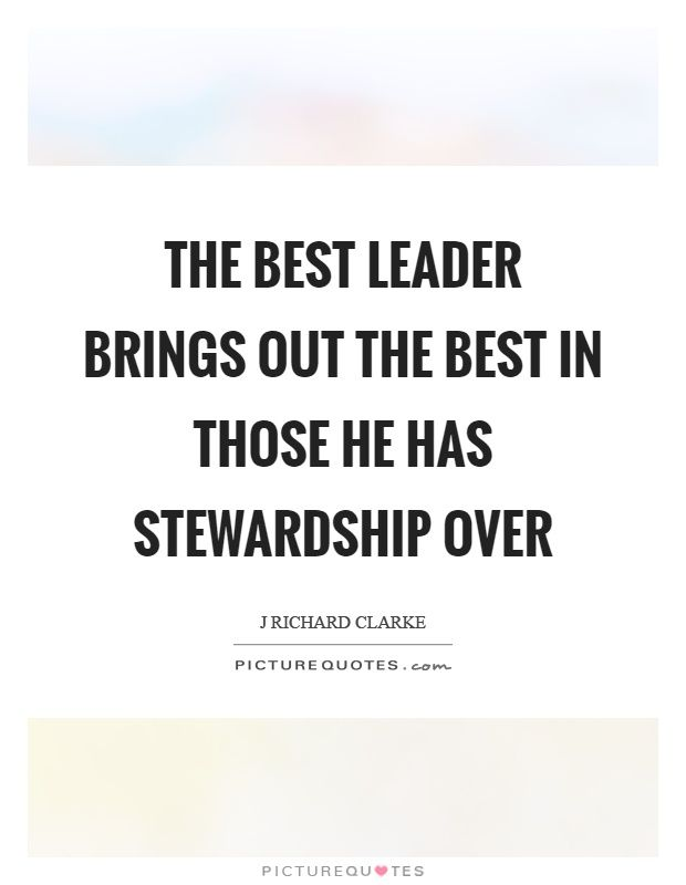 Stewardship Quotes Impressive The Primary Role Of The Steward Leader Is To Bring Out The Best In