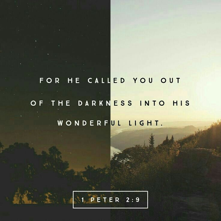 For He Called You Out Of The Darkness Into His Wonderful Light 1