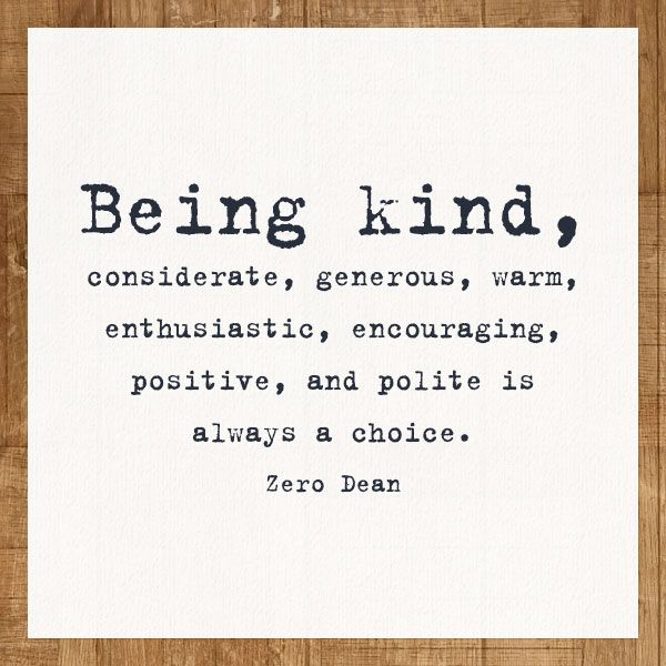 Being kind and considerate is always a choice.  #zerosophy