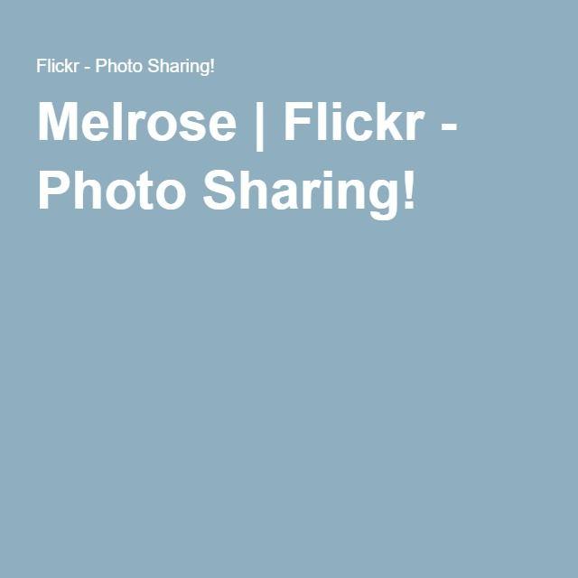 Melrose | Flickr - Photo Sharing!