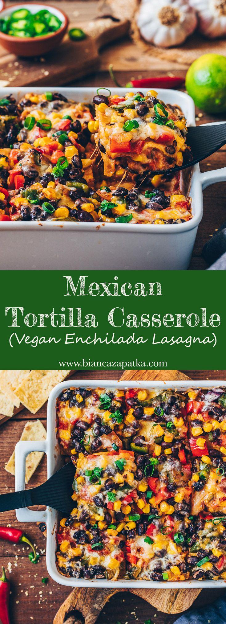 Mexican Tortilla Casserole (Vegan Enchilada Lasagna) - Bianca Zapatka | Recipes