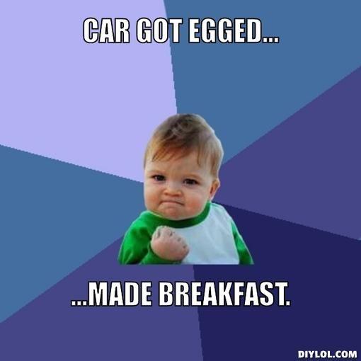 4446c43b2ce2ddc72a6299c27410c396 success kid meme generator car got egged made breakfast 3cc9cb jpg