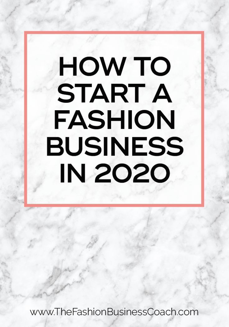 How to start a fashion business in 2020 in 2020 Business