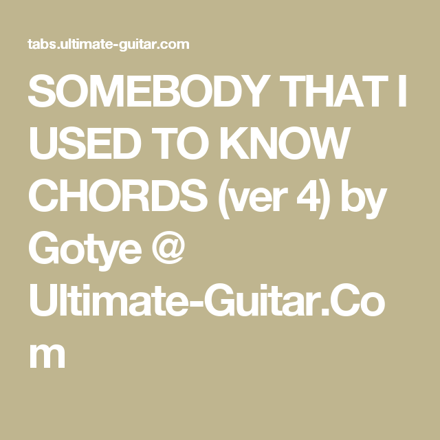 SOMEBODY THAT I USED TO KNOW CHORDS (ver 4) by Gotye @ Ultimate ...