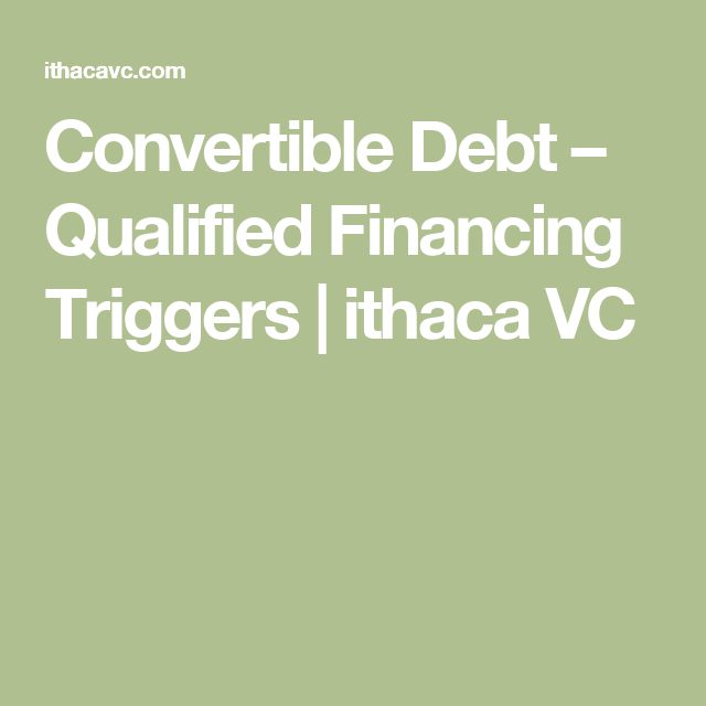 Convertible Debt  Qualified Financing Triggers  Ithaca Vc