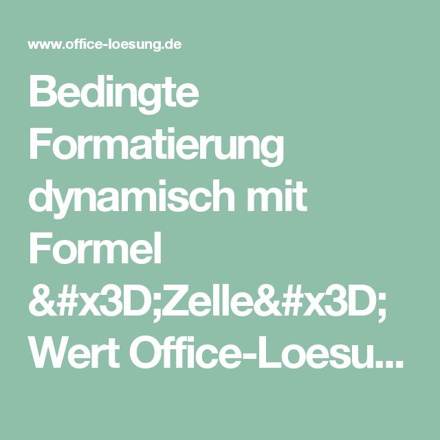 Bedingte Formatierung Dynamisch Mit Formel Zelle Wert Office Loesung De Office Losung Gut Zu Wissen Zellen