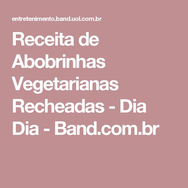 Receita de Abobrinhas Vegetarianas Recheadas - Dia Dia - Band.com.br