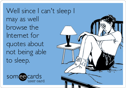 Omg Exactly What I M Doing This Is The First One I Saw When I Typed It In Lol Funny Quotes Sleep Quotes Cant Sleep Quotes