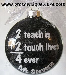 Items similar to Personalized Teacher Ornament, 2 Teach Is 2 Touch Lives Forever, Glass on Etsy