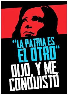 """CFK. """"La patria es el otro dijo, y me conquistó"""" Argentina."""