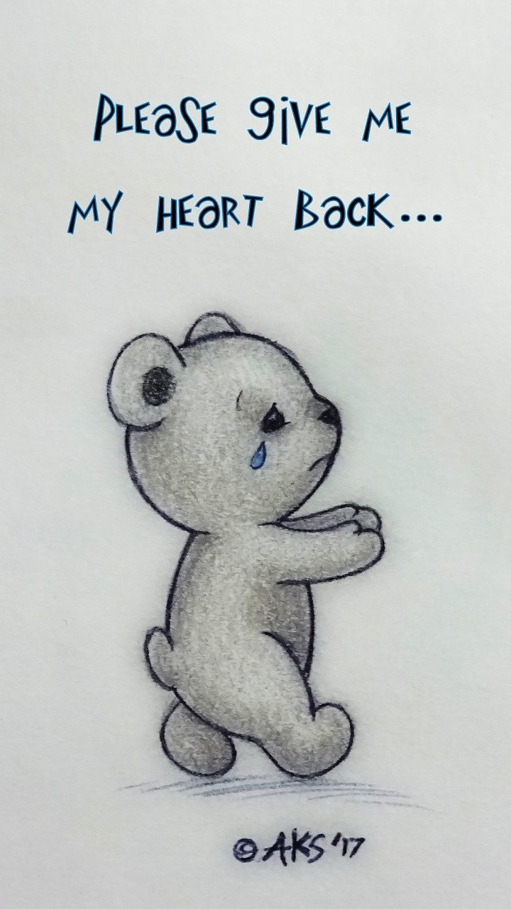 Please Give Me My Heart Back Teddy Bear Crying With Arms Out