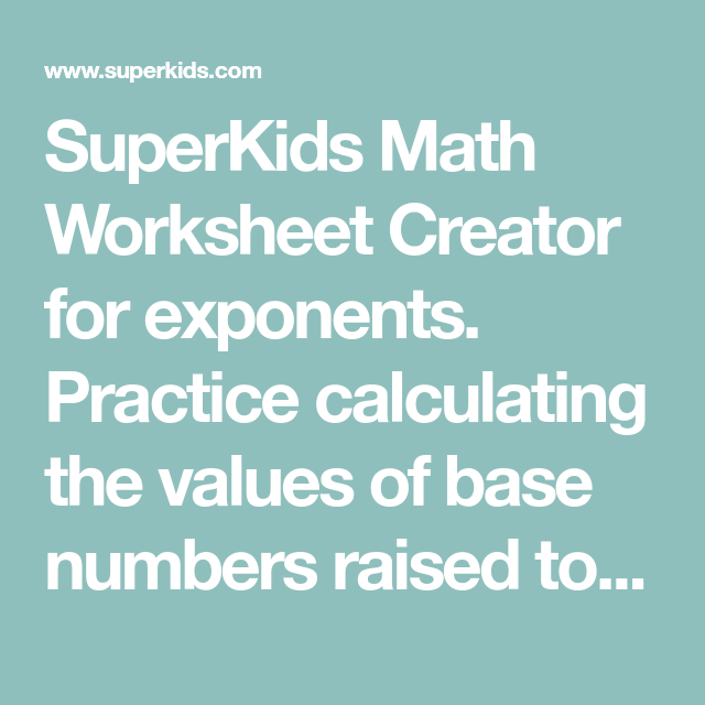 SuperKids Math Worksheet Creator for exponents. Practice calculating ...