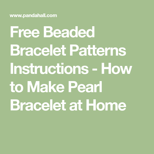 Free Beaded Bracelet Patterns Instructions How To Make Pearl