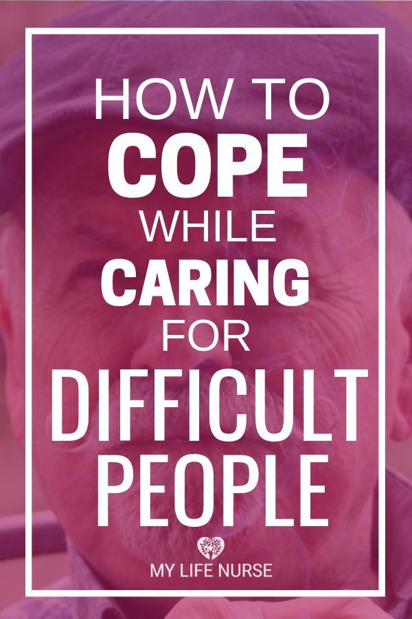 Best Way to Cope While Caring for Difficult People