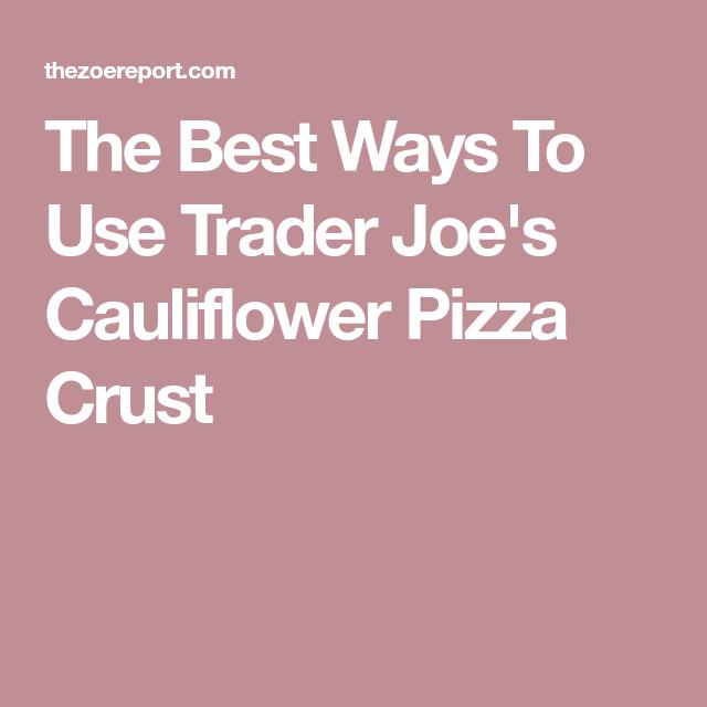 The Best Ways To Use Trader Joe's Cauliflower Pizza Crust