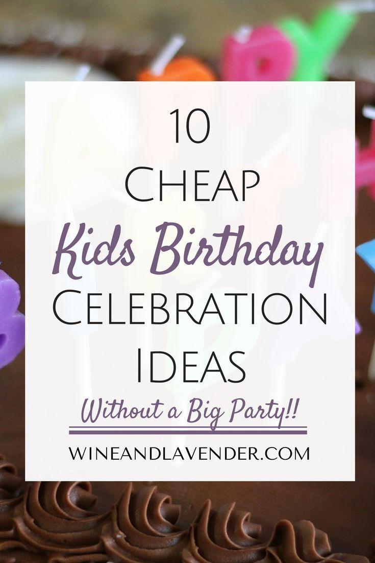 10 Cheap Kids Birthday Celebration Ideas Without The Big Party Kids Birthday Cheap Birthday Party Cheap Kids Party