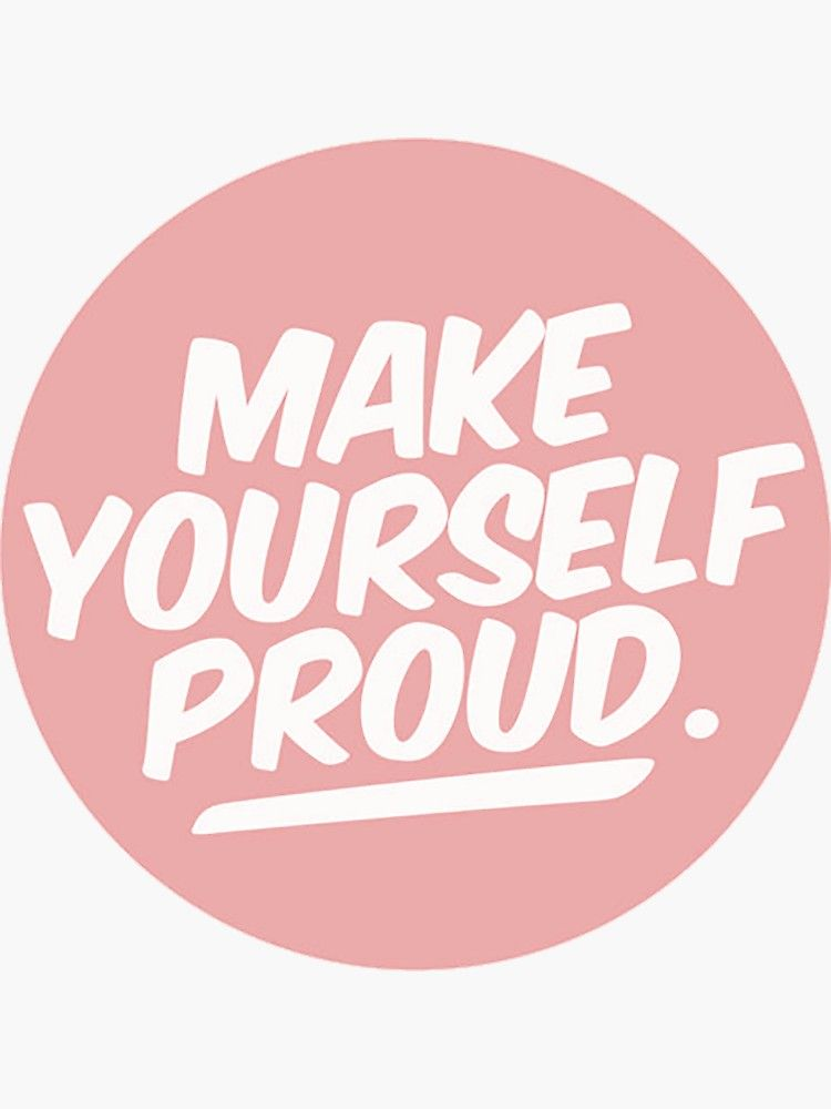 Make Yourself Proud Sticker By Re Send Sticker Design Cool Words Stickers