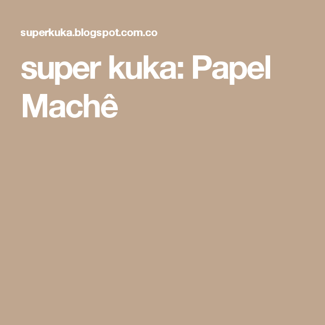 super kuka: Papel Machê