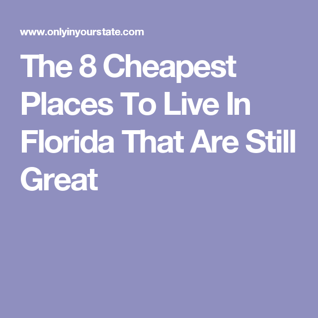 Good Places To Travel To In Florida: Here Are The 8 Cheapest Yet Great Places To Live In