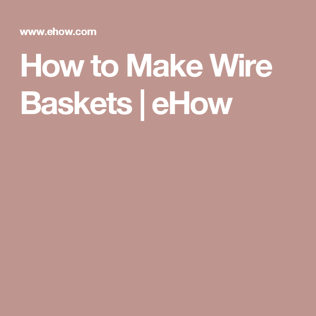 How to Make Wire Baskets | eHow