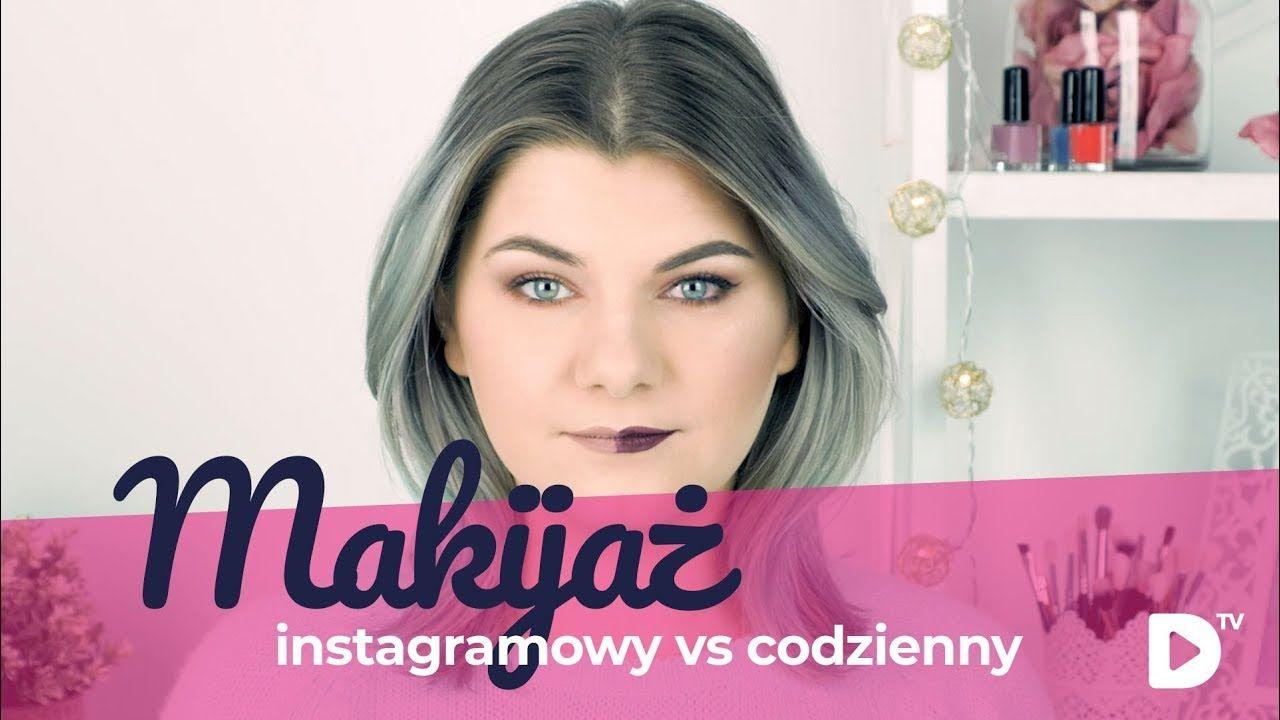 Makijaż Instagramowy Vs Makijaż Codzienny Instamakeup Dailymakeup