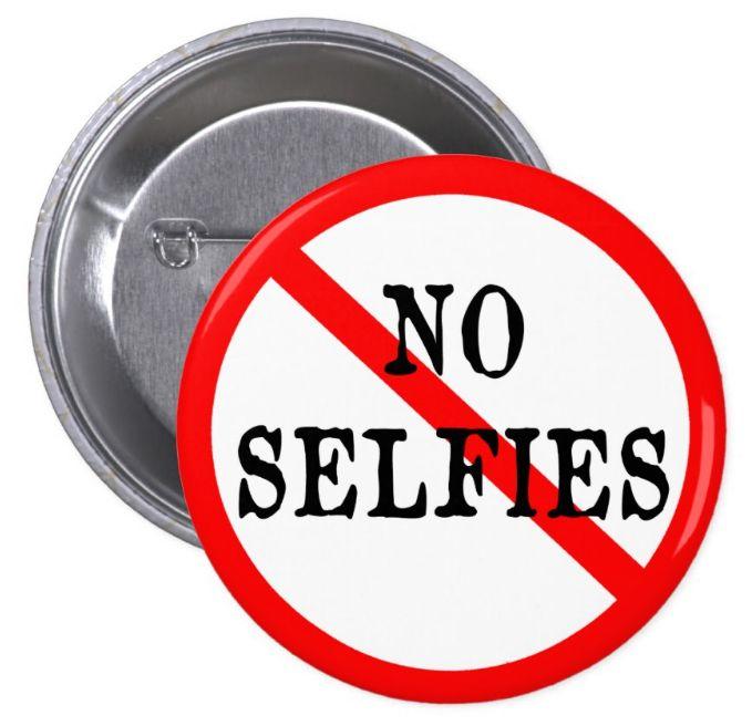 No Selfies - Button.  Banish narcissism…
