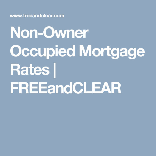 non owner occupied mortgage rates freeandclear property