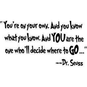 You're on your own. And you know what you know. And you are the one who'll decide where to go Dr. Seuss cute wall quotes sayings art vinyl wall deca