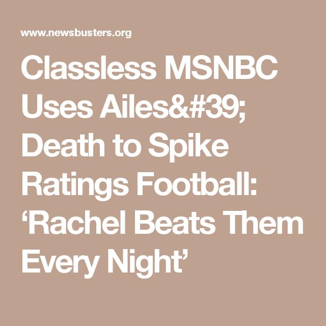 Classless MSNBC Uses Ailes' Death to Spike Ratings Football: 'Rachel Beats  Them Every. Media BiasJoe ScarboroughMorning ...
