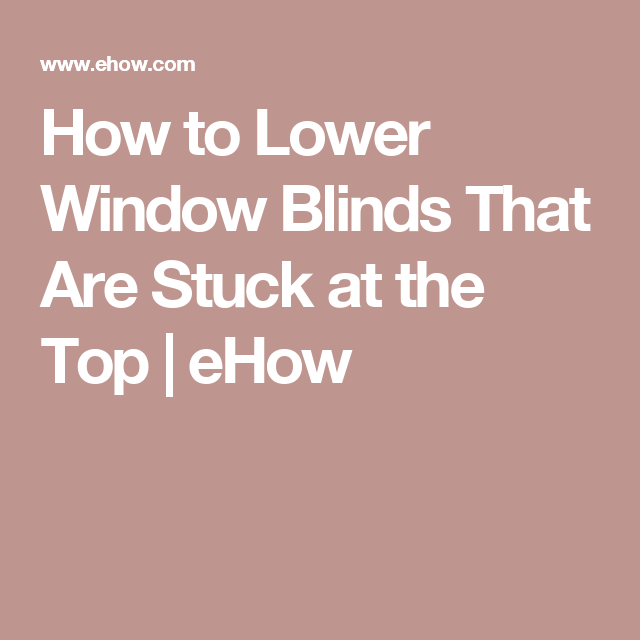 How To Lower Window Blinds That Are Stuck At The Top Ehow Blinds For Windows Blinds Stick