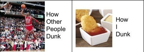 Yes, that's how I dunk