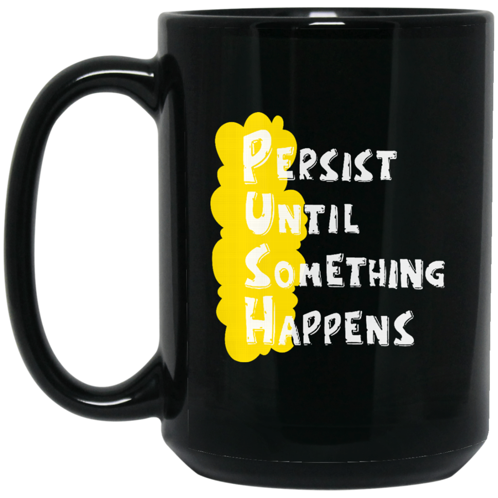 Persist Until Something Happens Coffee Mug Tea Mug Persist Until Something Happens Coffee Mug Tea Mug Perfect Quality for Amazing Prices! This item is NOT avail