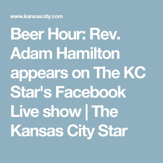 Beer Hour Rev Adam Hamilton Appears On The Kc Star S Facebook Live Show The Kansas City Star Adam Hamilton Hamilton Live Show