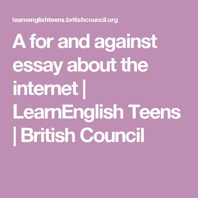 A For And Against Essay About The Internet  Autism  Writing Skills  A For And Against Essay About The Internet  Learnenglish Teens  British  Council