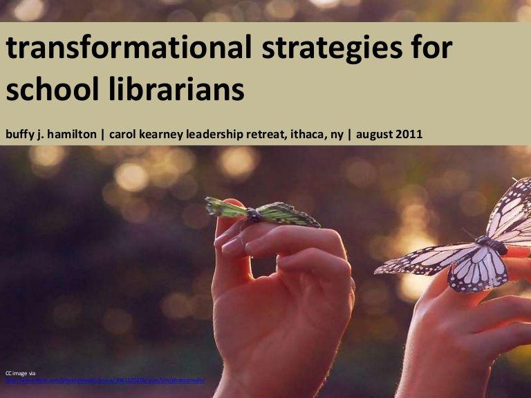 transformational-strategies-for-school-librarians by Buffy Hamilton via Slideshare