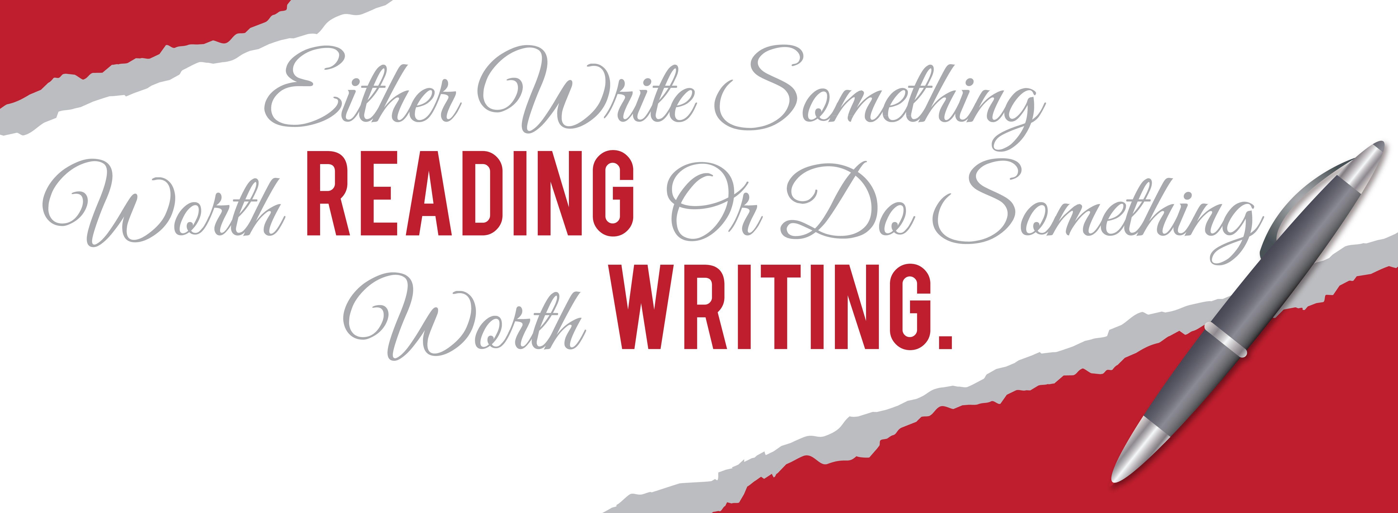Either write something worth reading or do something worth