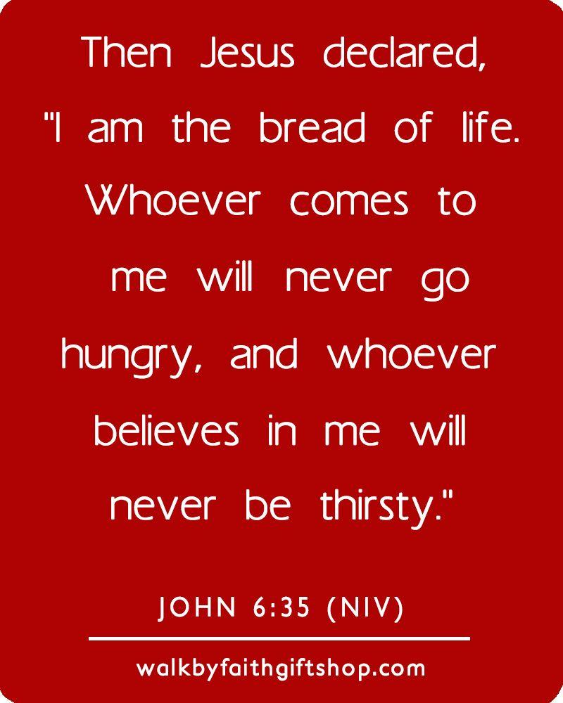 John 6:35 - Then Jesus declared, \