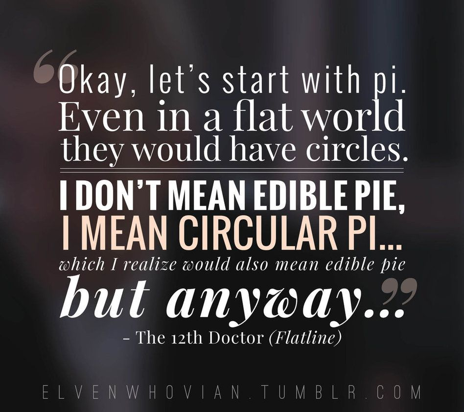 Doctor Who Quotes About Love I Don't Mean Edible Pie I Mean Circular Piwhich I Realize