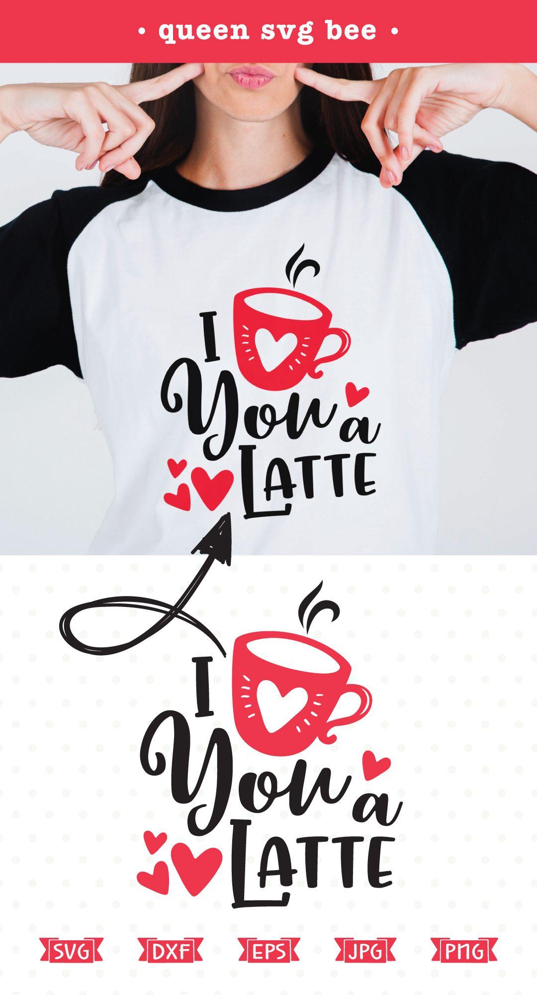 Download Love You a Latte SVG file | Estampado de playeras, San ...