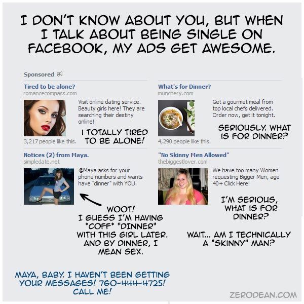When I Talk About Being Single On Facebook My Ads Get Awesome Funny Dating Memes Online Dating Friends Quotes