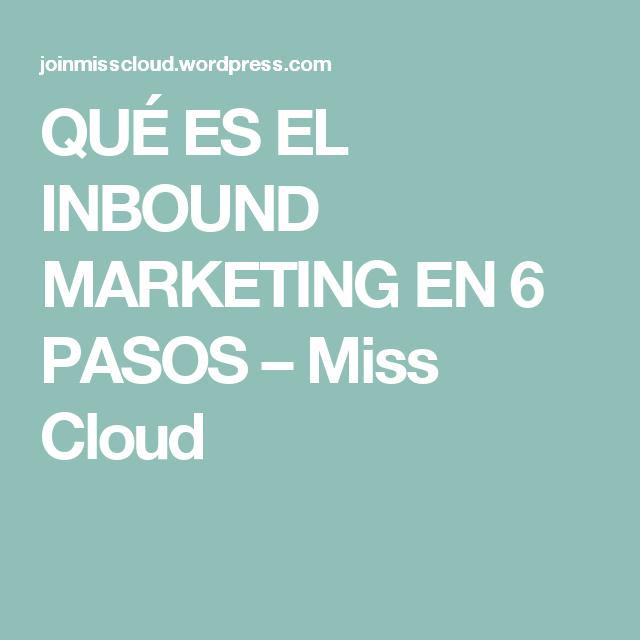 QUÉ ES EL INBOUND MARKETING EN 6 PASOS – Miss Cloud