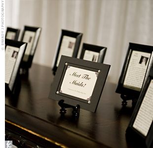 Meet the bridesmaids! In a little frame, post a picture of each girl and tell how you met & why you chose them to be in your wedding. Maybe for rehearsal dinner then they can take them home? For boys too! Love this!